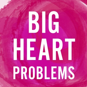 Big Heart Problems