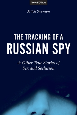 The Tracking of a Russian Spy & Other True Stories of Sex and Seclusion