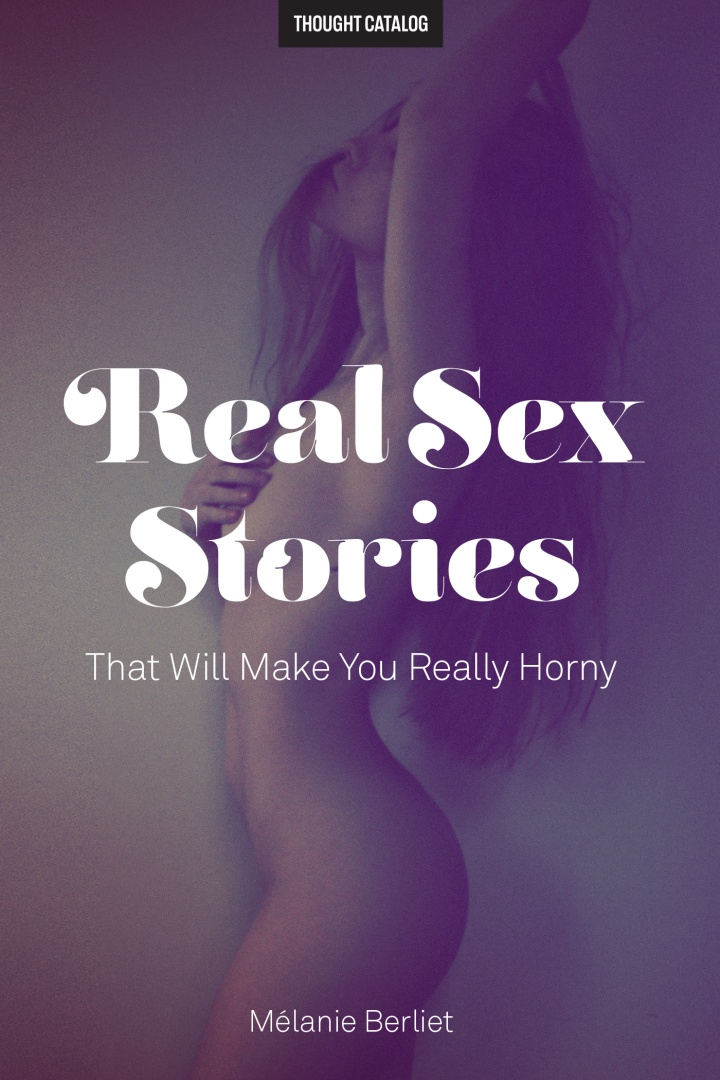 Real Sex Stories That Will Make You ReallyHorny