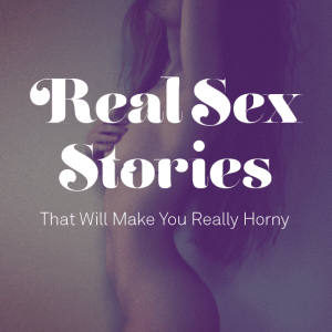 25 Real Two-Sentence Sex Stories That Will Make You Really Horny (Part II)