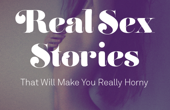 25 Real Two-Sentence Sex Stories That Will Make You Really Horny (PartII)