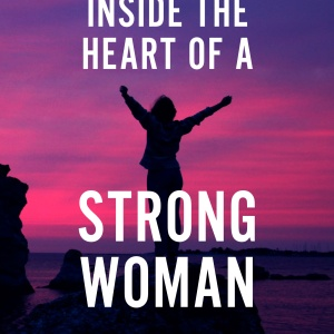 Inside The Heart Of A Strong Woman