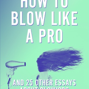 """""""How To Blow Like A Pro"""" And 25 Other Essays About Blowjobs"""