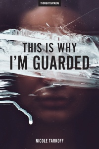 This Is Why I'm Guarded