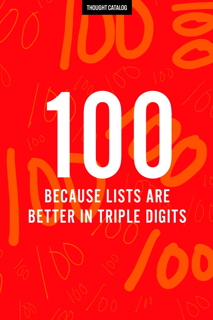 100 (Because Lists Are Better In TripleDigits)
