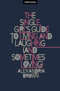 The Single Girl's Guide To Living And Laughing (And SometimesLoving)