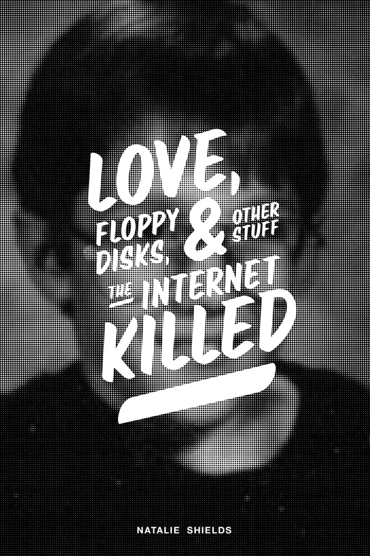 Love, Floppy Disks & Other Stuff the InternetKilled