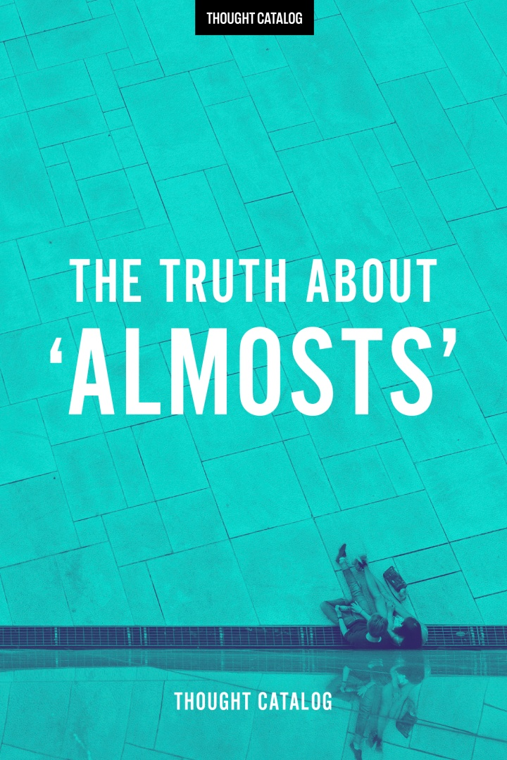 The Truth About 'Almosts'