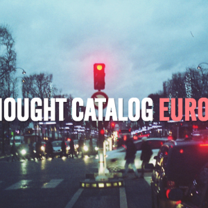 Thought Catalog Europe Is A New Space To Narrate Yourself And Explore The World
