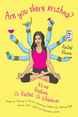 Are You There Krishna? It's Me, Reshma. Or Rachel. Or Whatever.