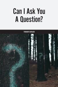 Can I Ask You AQuestion?