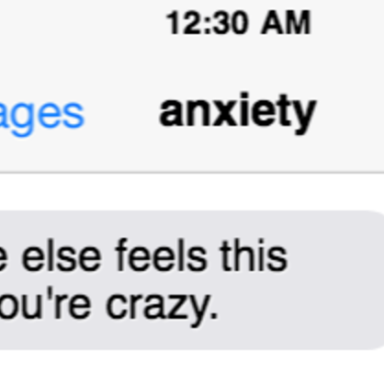 If My Anxiety Could Text Me, This Is What It Would Say