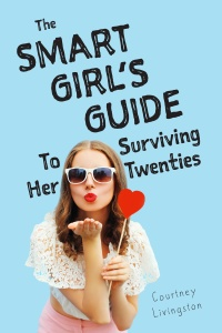 The Smart Girl's Guide To Surviving Her Twenties