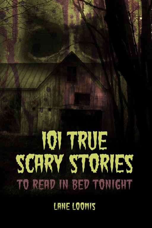 101 True Scary Stories to Read in BedTonight