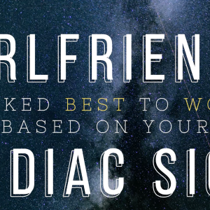 Here Are The Zodiac Signs Ranked In Order Of Who Makes The Best Girlfriend
