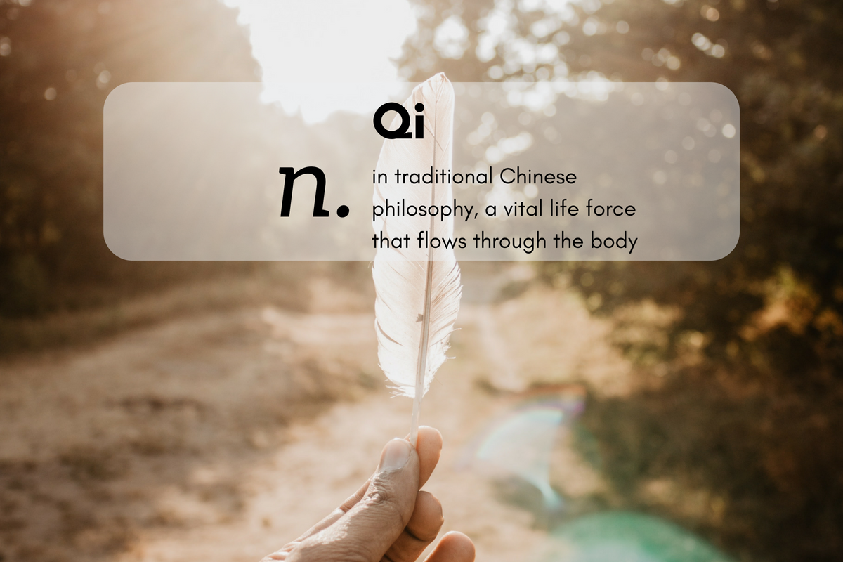 Qi (n.)in traditional Chinese philosophy, a vital life force that flows through the body