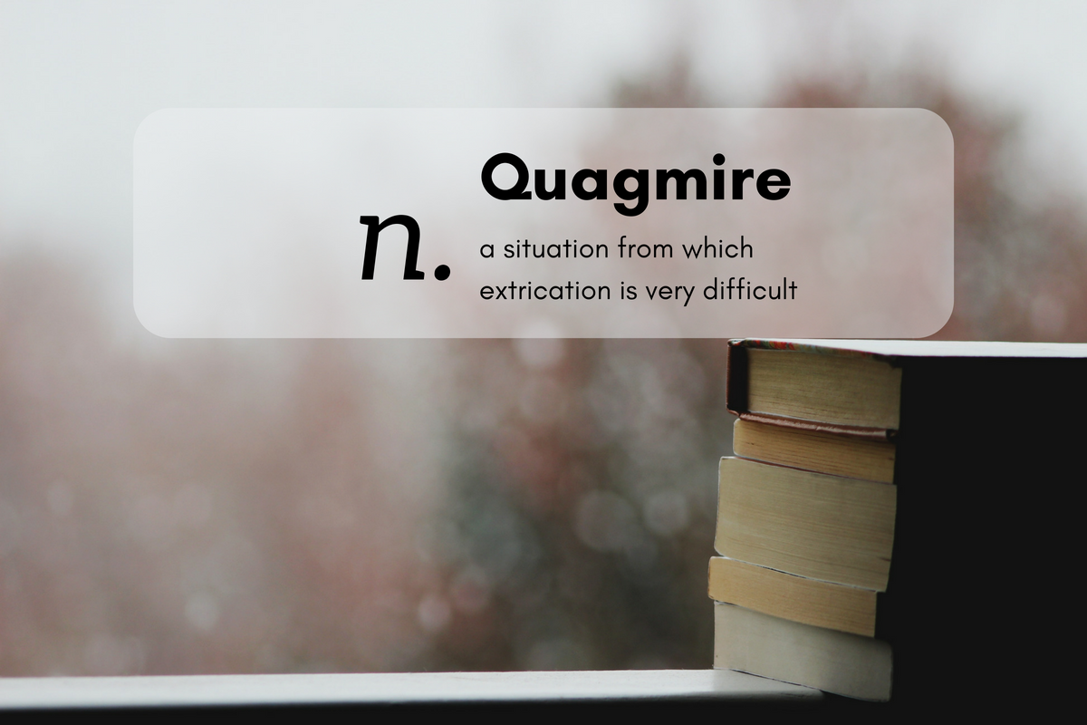 Quagmire (n.)asituationfromwhichextricationisverydifficult