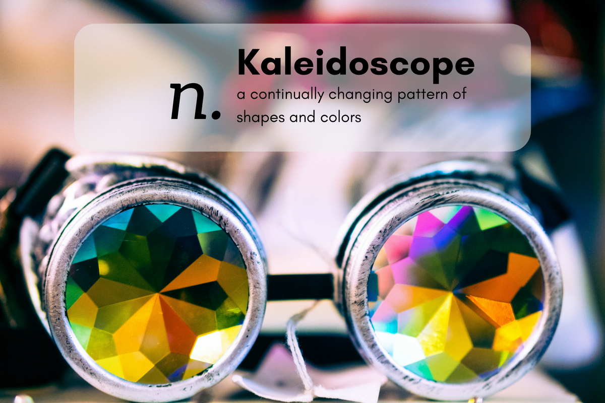 K- [x] aleidoscope (n.)a continually changing pattern of shapes and colors