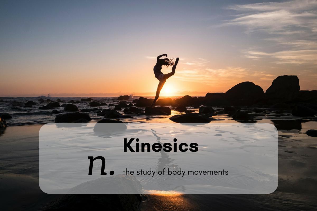 Kinesics (n.)the study of body movements