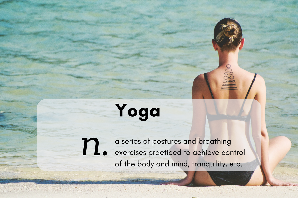 Yoga (n.)a series of postures and breathing exercises practiced to achieve control of the body and mind, tranquility, etc.