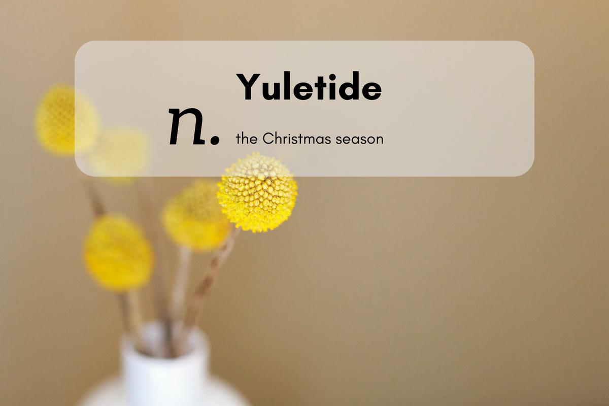 Yuletide (n.)the Christmas season