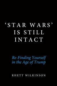 'Star Wars' Is Still Intact: Re-Finding Yourself in the Age of Trump