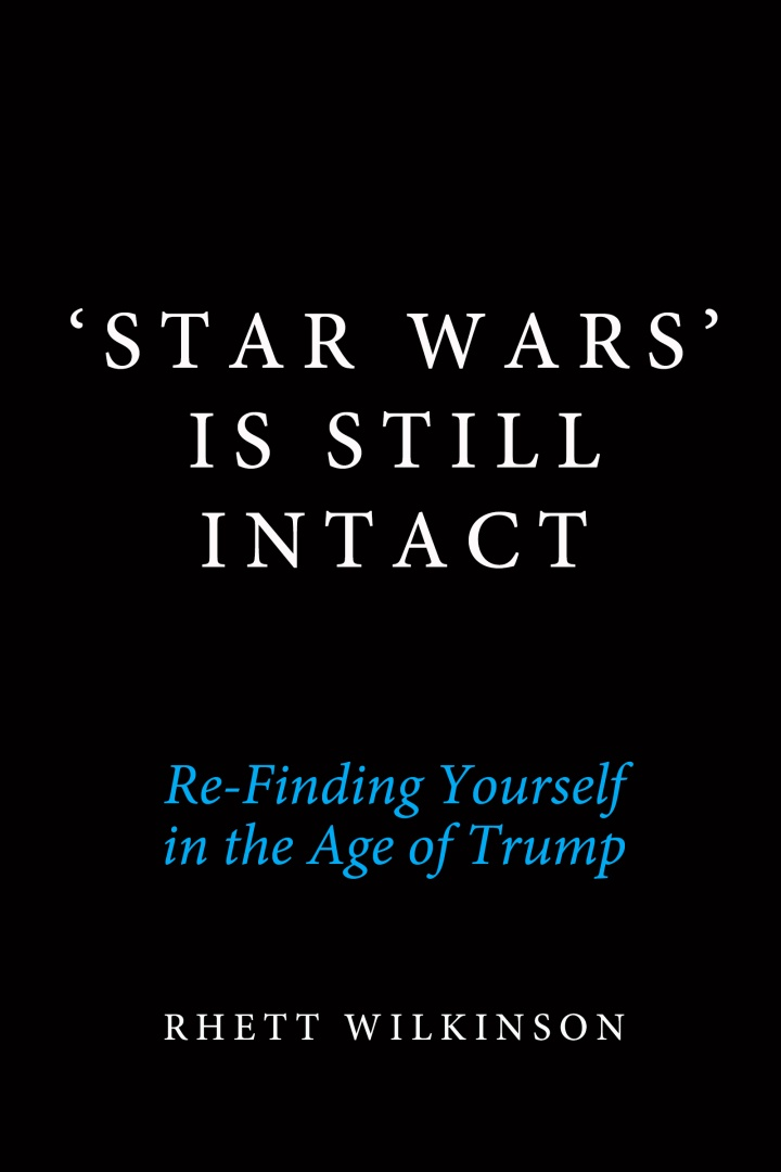 'Star Wars' Is Still Intact: Re-Finding Yourself in the Age ofTrump