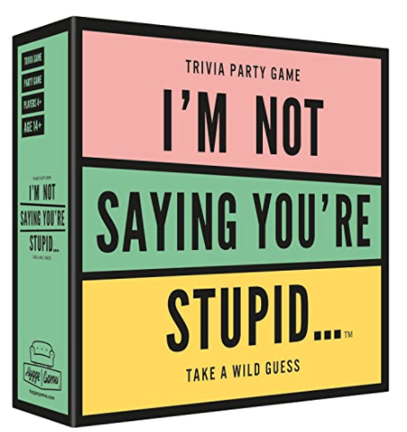 Trivia Party Game - I'm Not Saying You're Stupid...