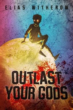 Outlast Your Gods
