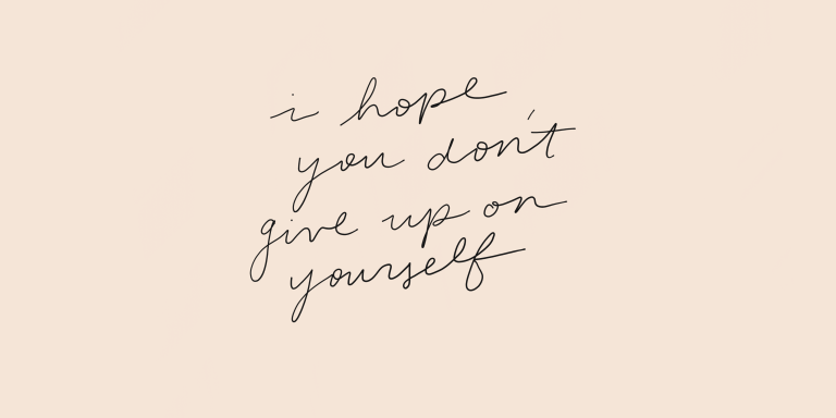 Please Don't Give Up On Yourself Because Of What Someone Else Did ToYou